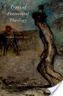 Types of Pentecostal Theology: Method, System, Spirit (book review)